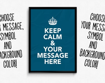 Keep Calm and YOUR MESSAGE! Fully customizable pdf printable poster