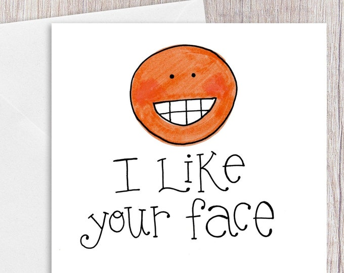 I Like your Face | Greeting Card
