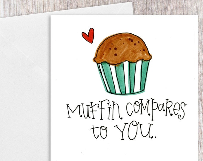 Muffin Compares to You | Greeting Card