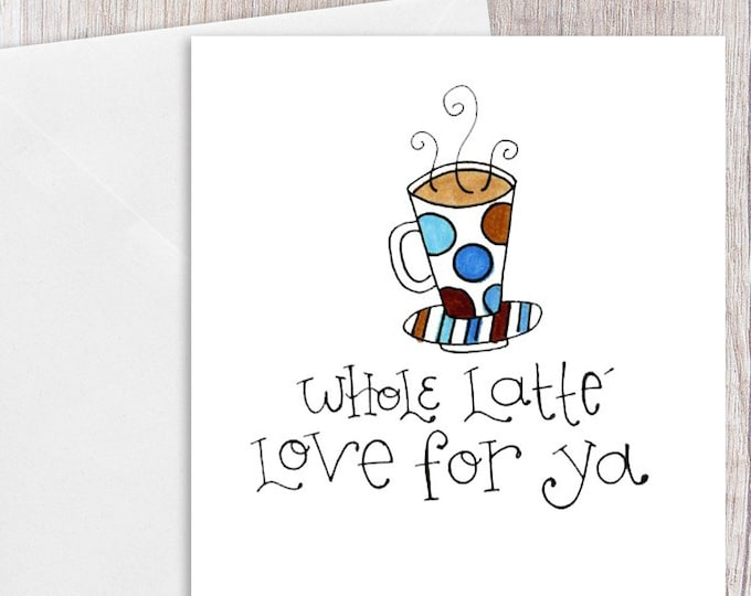 Whole Latte Love for Ya | Greeting Card