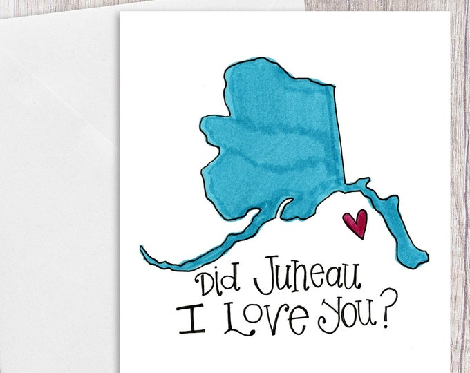 Did Juneau I Love You | Greeting Card