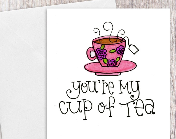 You're My Cup of Tea | Greeting Card