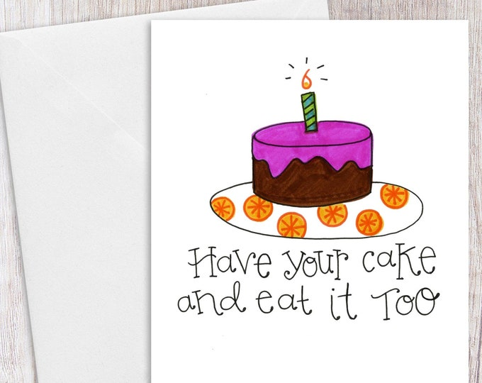 Have Your Cake and Eat it Too | Greeting Card