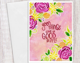 Good Things Come to Good People | Greeting Card