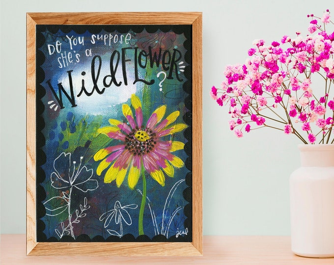Do you suppose she's a Wildflower | Art Print