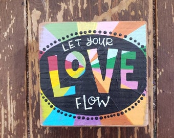 Let Your Love Flow   Painted Wood Block