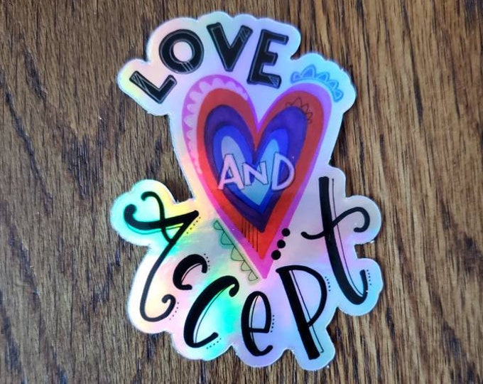 Love and Accept | Holographic Vinyl Sticker