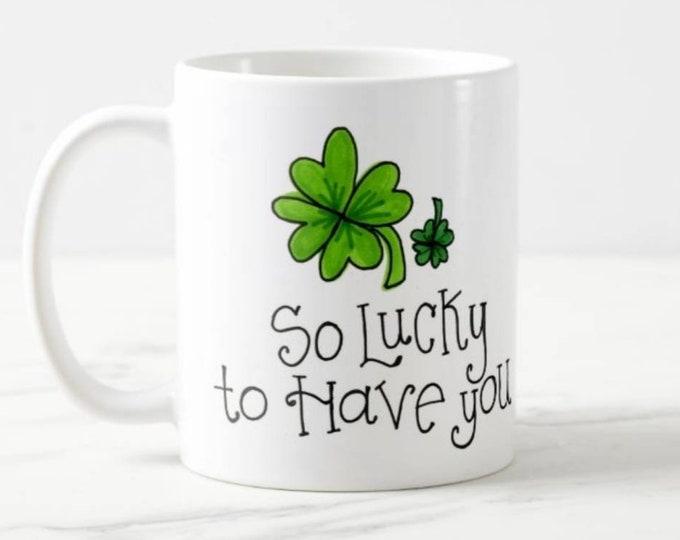 So Lucky to Have You | Coffee Mug