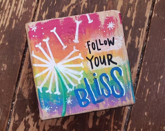 Follow your Bliss | Painted Wood Block