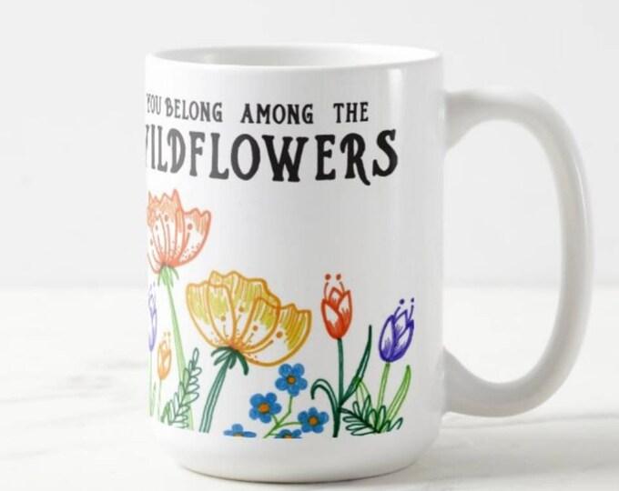 You Belong Among the Wildflowers | Coffee Mug