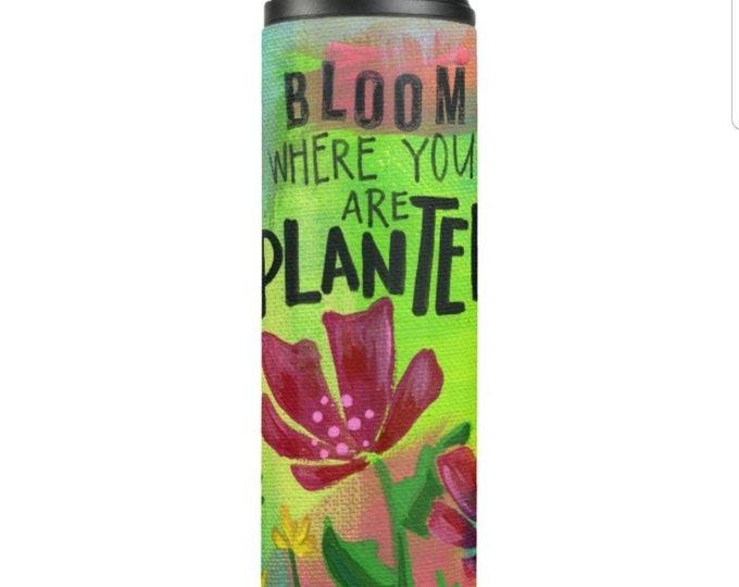 Bloom Where You Are Planted | Tumbler | Travel Mug