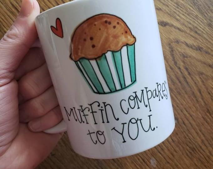 Muffin Compares to You | Coffee Mug