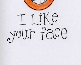 I Like your Face - A7 FREE SHIPPING