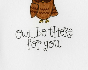Owl be there for You - A7 FREE SHIPPING