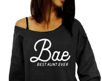 Gift for Aunt,Aunt Shirt,Aunt Sweatshirt - Bae - Best Aunt Ever,Slouchy Sweatshirt,new aunt,Aunt birthday gift,gift for her,pregnancy reveal
