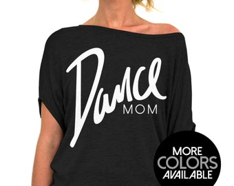 Dance Mom Shirt - Mothers Day Gift, Gift For Mom, Mom Shirt, Dance Mom Top Dancer Shirt, Slouchy, Off the Shoulder, Womens Top,Tops and tees