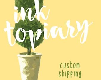 Ink Topiary Custom Shipping