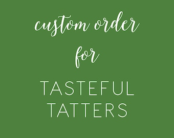 Custom Listing for Tasteful Tatters