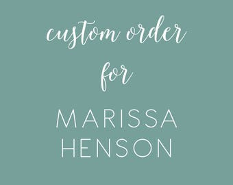 Custom Order for Marissa Henson