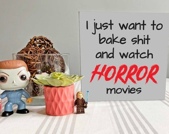 Bake shit and watch horror movies Sign, rustic sign, wood sign, distressed, halloween decor, horror decor, unique