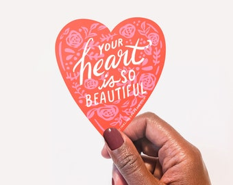 "3"" Vinyl Sticker // Your Heart is so Beautiful"