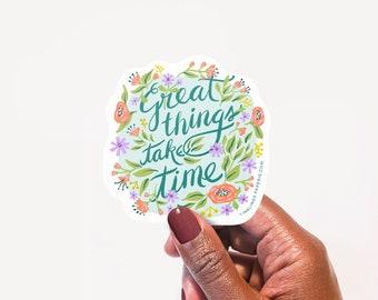 "3"" Vinyl Sticker // Great Things Take Time"