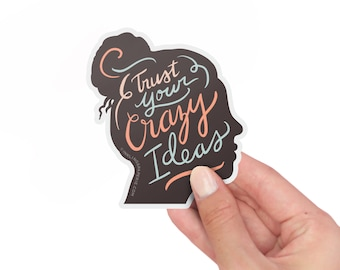 "3"" Vinyl Sticker // Trust Your Crazy Ideas"