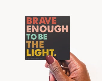 """3"""" Vinyl Sticker // Brave Enough to Be The Light"""