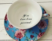 You've been Poisoned, Blue Floral, Tea Cup, Altered china teacup,  gift custom personalized, steam punk