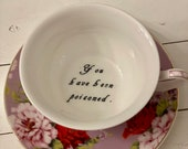 You've been Poisoned, Bye Saucer, Lilac Floral, Tea Cup & Saucer or Your choice of Vulgarity