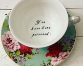 You've been Poisoned, Bye saucer, Sea Foam Floral, Tea Cup & Saucer, Altered china teacup, steam punk snarky, Mother's Day