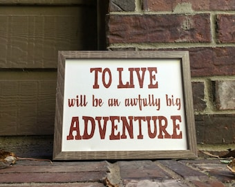 """8""""x10"""" To Live will be an awfully big Adventure Hand Inked onto Stretched Canvas"""