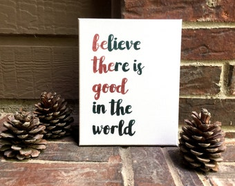 "8""x10"" Believe there is good in the world / Be the good Hand Inked onto Wrapped Canvas"