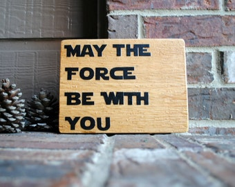 May the Force be with You - Star Wars - Painted Reclaimed Wood Sign