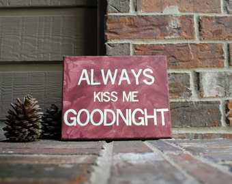 """Always Kiss Me Goodnight Painted on 8""""x10"""" Stretched Canvas"""