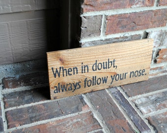 When in doubt, always follow your nose. - Reclaimed Wood, Hand Painted - Movie Quote Sign