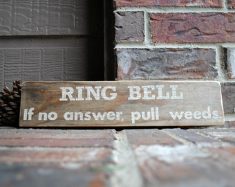 Ring Bell.  If no answer, pull weeds. Reclaimed Wood Sign