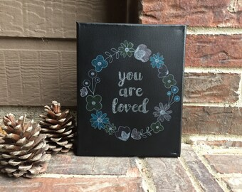 """8""""x10"""" You are Loved with Floral Frame Chalkboard Look on Wrapped Stretched Canvas"""
