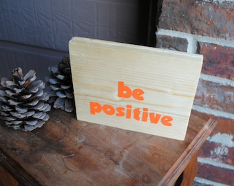 be positive Painted Sign made from Reclaimed Wood
