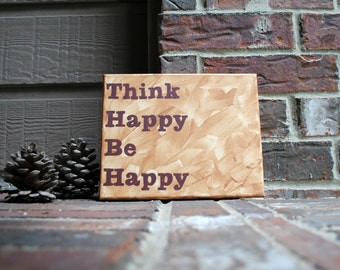 """Think Happy Be Happy Painted onto 8""""x10"""" Stretched Canvas"""