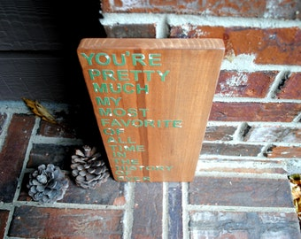 You're Pretty Much My Most Favorite Of All Time In The History Of Ever Reclaimed Wood Sign