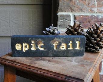 Epic Fail Carved Wood Sign - Reclaimed Wood