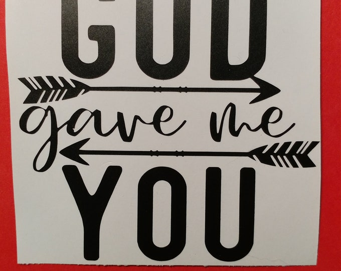 God gave me you Decal, sticker, wall art, card decoration