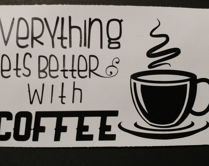 Coffee makes life better wall art, decal, sticker for car window, water bottle, lap  top and more.