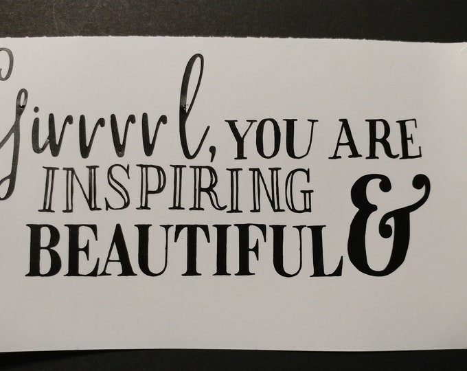 Insping Girl quote, decal, sticker, wall art, reminder