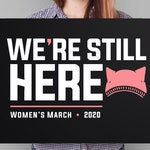 Womens March 2020 Poster, Women's March PRINTABLE Sign, Anti Trump protest poster, rally sign, instant download, feminist, we're still here