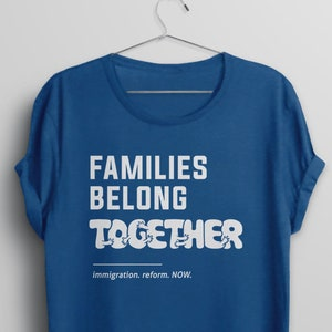 Family Separation Immigration Reform Keep Families Together Immigration March Tshirt Immigrant t shirt Families Belong Together Shirt