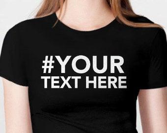 a65b02cb3 Personalized Gift Idea, Custom Tshirt, Custom Hashtag Shirt, Personalized  Shirt, Custom Text T Shirt, Personalized Tee Shirt, Custom Gift