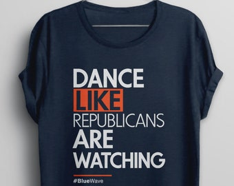 8d4d9d012 Funny anti Trump shirt | women feminist graphic tee, AOC political t shirt,  anti Donald Trump blue wave, Dance Like Republicans Are Watching