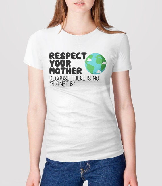 Earth Day T Shirt, Respect Your Mother Earth Shirt, earth day tshirt, march for science tee shirt, there is no planet B, environmental shirt